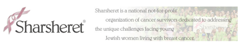 Sharsheret meets the special needs of young Jewish women with breast cancer or at risk for the disease.